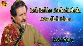 Rab Rakha Pardesi Dhola | Audio-Visual | Superhit | Attaullah Khan Esakhelvi