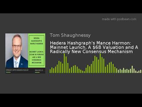 Hedera Hashgraph's Mance Harmon: Mainnet Launch, A $6B Valuation and A  Radically New Consensus Mecha