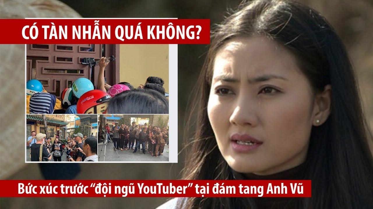 Nghệ sĩ Việt bức xúc trước \u201cđội ngũ YouTuber\u201d tại đám tang Anh Vũ