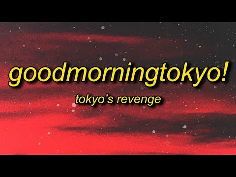 TOKYO'S REVENGE – GOODMORNINGTOKYO! (Lyrics) | good morning my name is tokyo