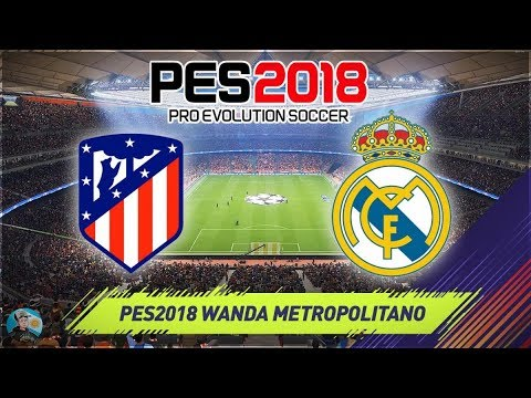 PES 2018 ATLETICO MADRID VS REAL MADRID - WANDA METROPOLITANO STADIUM