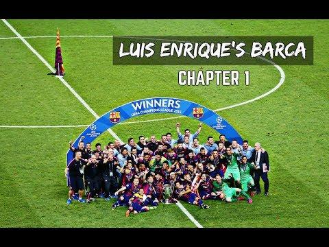 Luis Enrique's Barca 2014 -2017 | DOCUMENTARY - PART 1 (HD)