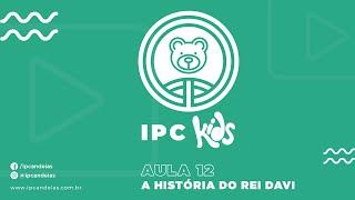 IPC Kids   Aula 12 - A história do Rei Davi