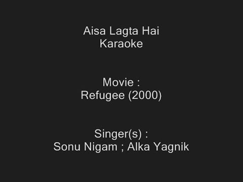 Aisa Lagta Hai - Karaoke - Refugee (2000) - Sonu Nigam ; Alka Yagnik