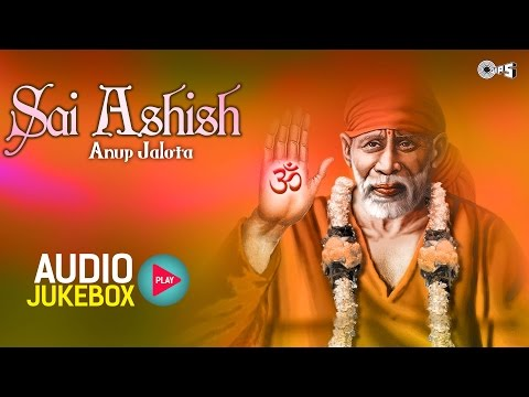 Superhit Sai Baba Bhajans by Anup Jalota - Sai Ashish | Hindi Bhajan Collection