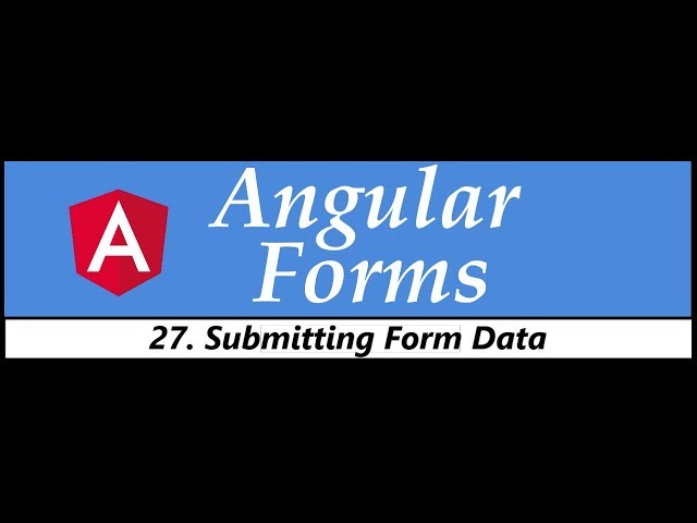 Angular Forms Tutorial - 27 - Submitting Form Data