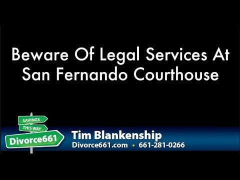Beware Of Legal Services At San Fernando Courthouse | Santa Clarita Divorce