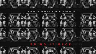 Trouble Bring It Back Ft Drake