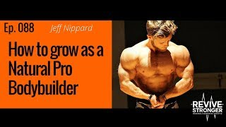 088: Jeff Nippard - How to grow as a Natural Pro Bodybuilder