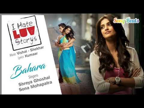 Full Song : Bahara || I Hate Love Story || Shreya Ghoshal, Sona Mohapatra / Music Vishal -  Shekhar