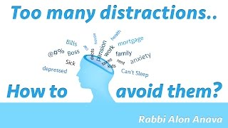 How to avoid all the distractions in my life? - Rabbi Alon Anava