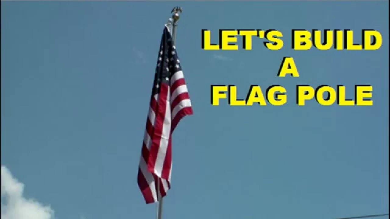 Letu0027s Build A Flag Pole   YouTube