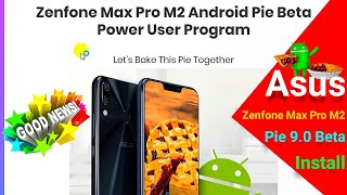 Android Pie 9 0 BETA program joing Process step by step for Asus Zefone Max Pro M2 to get faster Pie