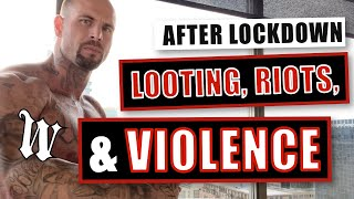After Lockdown : Looting, Riots, & Violence