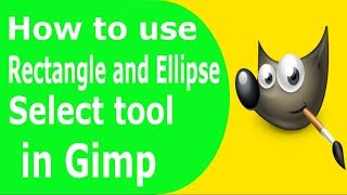 How to use  Rectangle and Ellipse Select Tool in GIMP 2.8.22 tutorial  in Hindi 2018
