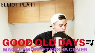 GOOD OLD DAYS - MACKLEMORE FT KESHA COVER