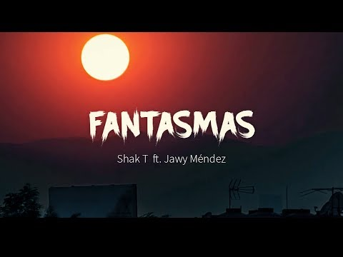 Shak T ft. Jawy Méndez - Fantasmas (Remix) [Lyric Video]