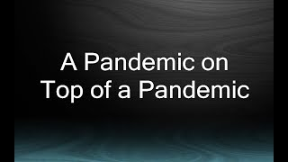 A PANDEMIC ON TOP OF A PANDEMIC