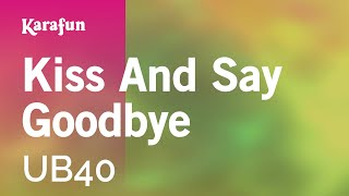 Karaoke Kiss And Say Goodbye - UB40 *