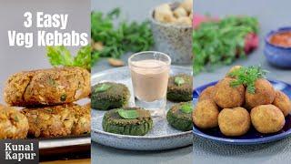 3 Easy Veg Kebabs | वेज कबाब | Kunal Kapur Recipes | Creamy Veg Kebabs