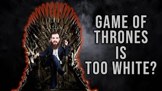 Game Of Thrones Is Too White