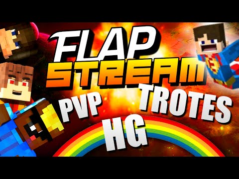 FLAPSTREAM - PvP/HG/Trotes!! - GO BITCHES