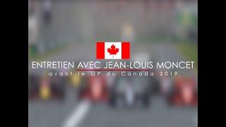 Entretien avec Jean-Louis Moncet avant le Grand Prix du Canada 2019