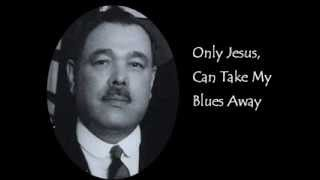 Only Jesus Can Take My Blues Away