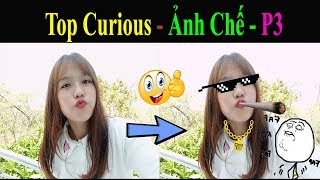 Top Curious - Ảnh Chế - (P3) 😂😅😂 Funny photos - Photoshop troll