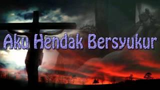 Lagu Rohani Kristen - Aku Hendak Bersyukur