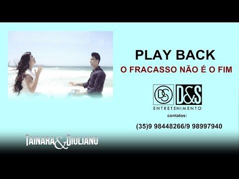 O Fracasso Não É O Fim/Play Back/Tainara e Diuliano