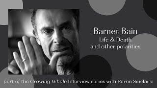 Barnet Bain: Life & Death and other polarities