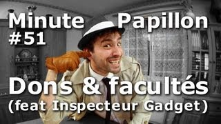 Minute Papillon #51 Dons et Facultés (feat Inspecteur Gadget)