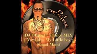 dj desire trance mix yawlidi   my little boy souad massi