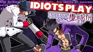 Idiots Play UNDER NIGHT IN-BIRTH Exe:Late[st]