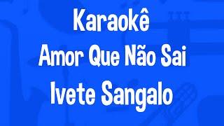 Karaokê Amor Que Não Sai - Ivete Sangalo