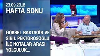 Göksel Baktagir ve Sibil Pektorosoğlu ile notalar arası yolculuk - Hafta Sonu 23.09.2018 Pazar