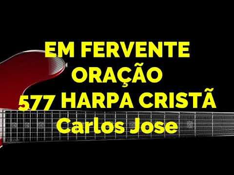 EM FERVENTE ORAÇÃO-577 HARPA CRISTÃ-Carlos José