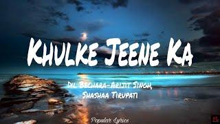 Khulke Jeene Ka - Dil Bechara   Arijit Singh (Lyrics)