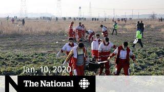 The National for Friday, Jan. 10 — Flight 752 crash investigation; Rush drummer dies