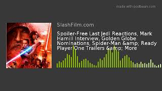 Spoiler-Free Last Jedi Reactions, Mark Hamill Interview, Golden Globe Nominations, Spider-Man &