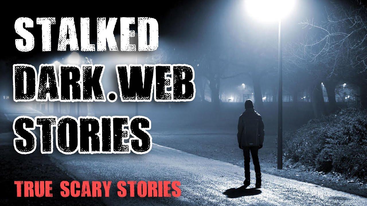 4 Dark Web Stories   Stalked   True Scary Stories