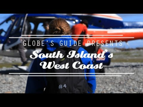 GLOBE'S GUIDE - South Island's West Coast - The ultimate video travel guide to New Zealand