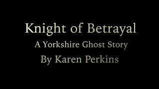Knight of Betrayal: A Yorkshire Ghost Story