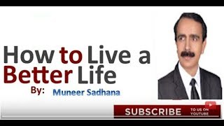 How To Live A Better Life By Muneer Sadhana