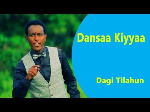 Dansaa Kiyyaa Dagi Tilahun New Song 2015