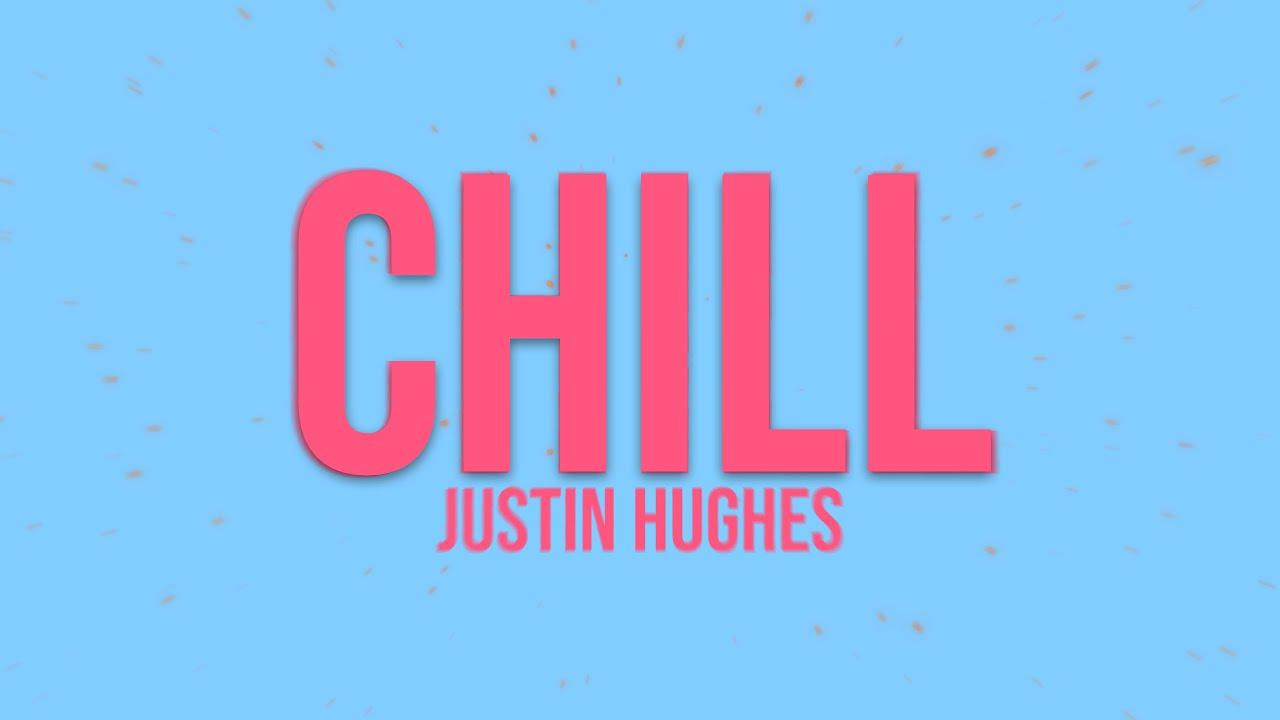Justin Hughes - Chill (Lyric Video)