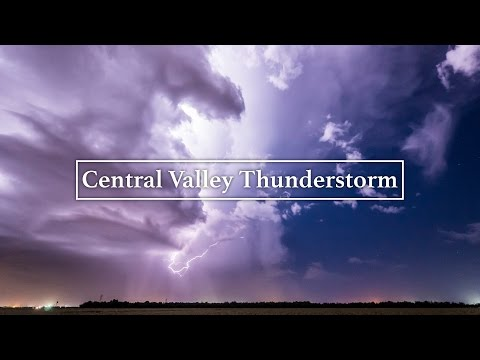 Central Valley Thunderstorm Time Lapse in 4K
