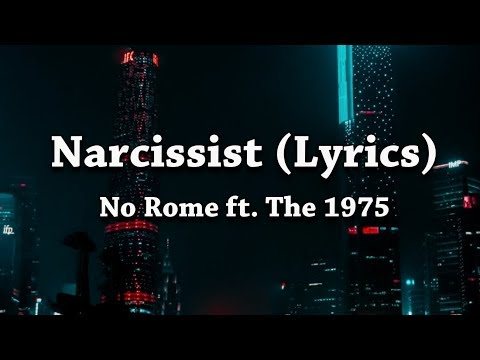 No Rome - Narcissist (Lyrics) ft. The 1975