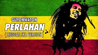 Download lagu Perlahan - Guyonwaton Cover ( Reggae Ska Version )